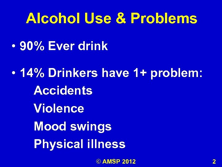 Alcohol Use & Problems • 90% Ever drink • 14% Drinkers have 1+ problem: