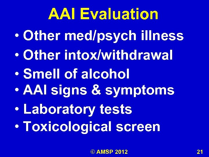AAI Evaluation • Other med/psych illness • Other intox/withdrawal • Smell of alcohol •