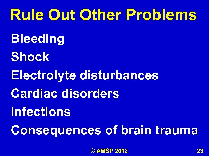 Rule Out Other Problems Bleeding Shock Electrolyte disturbances Cardiac disorders Infections Consequences of brain