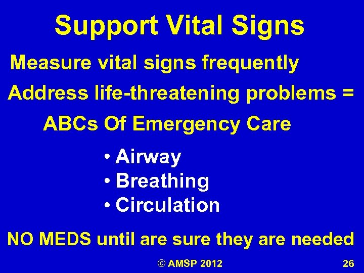 Support Vital Signs Measure vital signs frequently Address life-threatening problems = ABCs Of Emergency