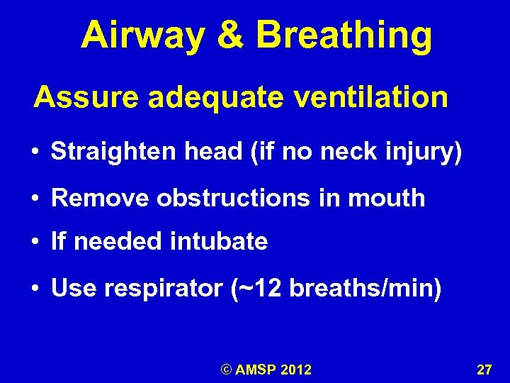 Airway & Breathing Assure adequate ventilation • Straighten head (if no neck injury) •