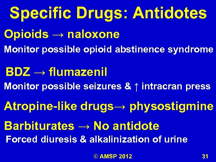 Specific Drugs: Antidotes Opioids → naloxone Monitor possible opioid abstinence syndrome BDZ → flumazenil