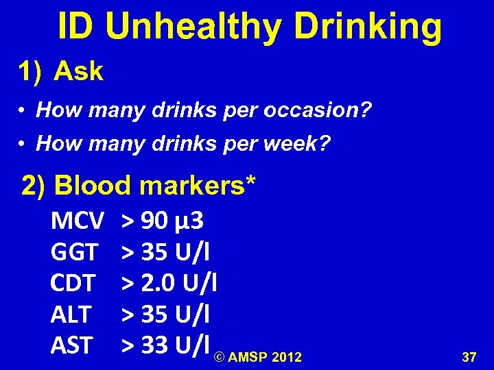 ID Unhealthy Drinking 1) Ask • How many drinks per occasion? • How many