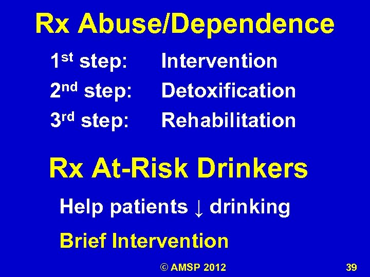 Rx Abuse/Dependence 1 st step: 2 nd step: 3 rd step: Intervention Detoxification Rehabilitation