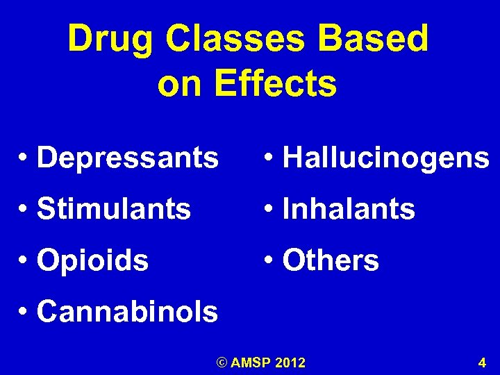 Drug Classes Based on Effects • Depressants • Hallucinogens • Stimulants • Inhalants •