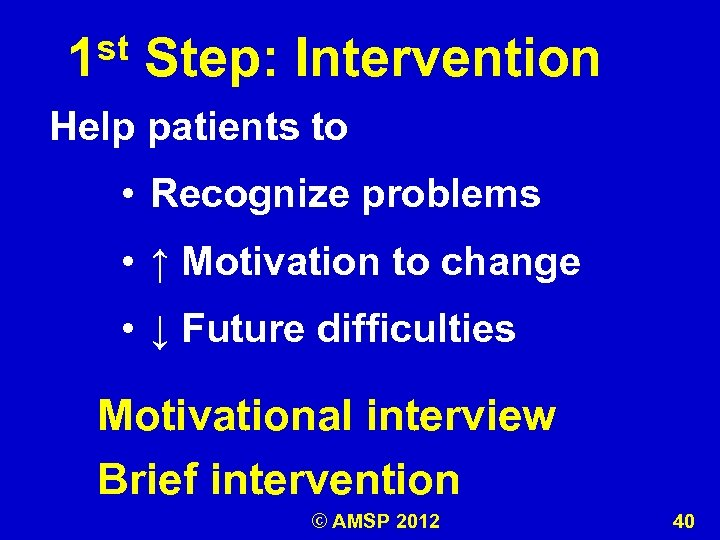 st 1 Step: Intervention Help patients to • Recognize problems • ↑ Motivation to