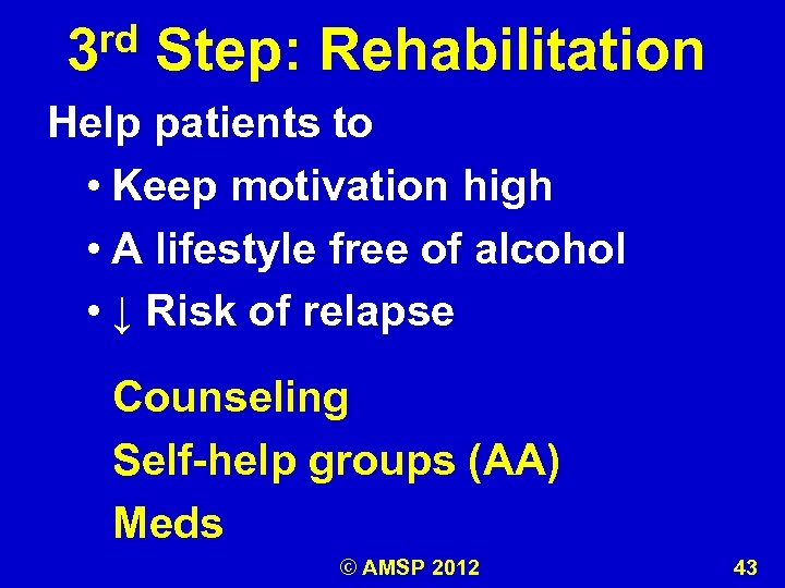 rd 3 Step: Rehabilitation Help patients to • Keep motivation high • A lifestyle