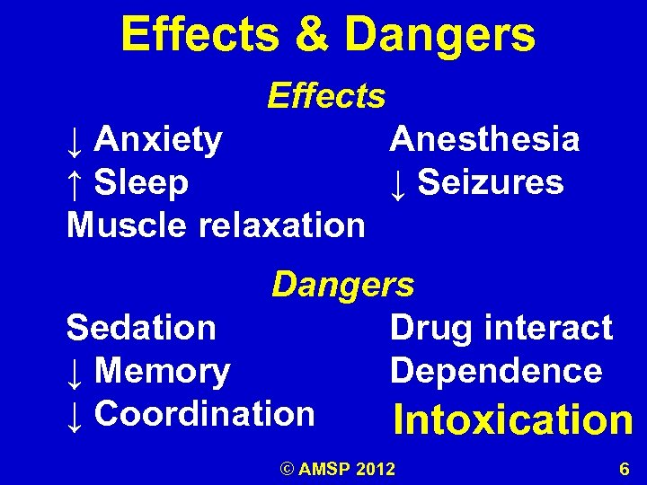 Effects & Dangers Effects ↓ Anxiety Anesthesia ↑ Sleep ↓ Seizures Muscle relaxation Dangers