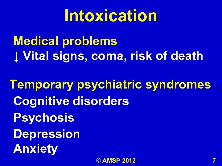 Intoxication Medical problems ↓ Vital signs, coma, risk of death Temporary psychiatric syndromes Cognitive