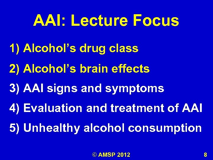 AAI: Lecture Focus 1) Alcohol's drug class 2) Alcohol's brain effects Alcohol's 3) AAI