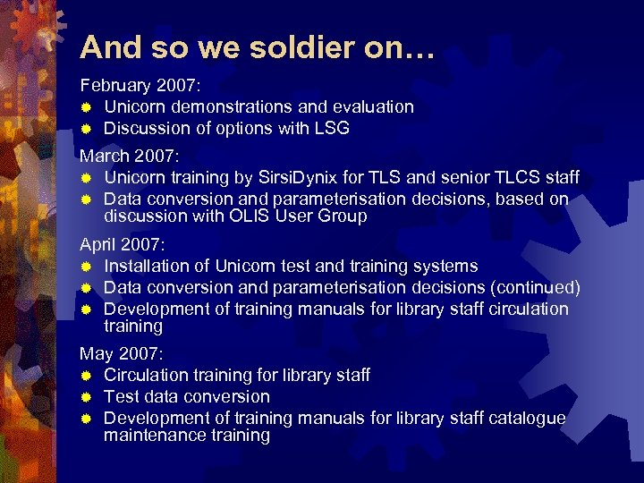 And so we soldier on… February 2007: ® Unicorn demonstrations and evaluation ® Discussion