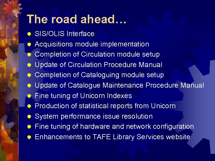 The road ahead… ® ® ® SIS/OLIS Interface Acquisitions module implementation Completion of Circulation