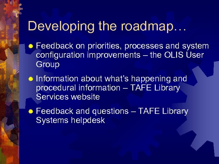 Developing the roadmap… ® Feedback on priorities, processes and system configuration improvements – the