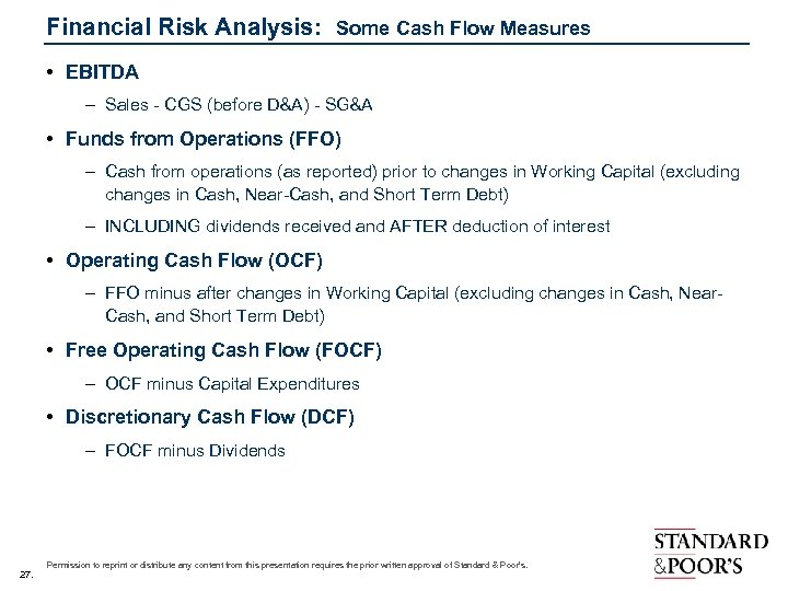 Financial Risk Analysis: Some Cash Flow Measures • EBITDA – Sales - CGS (before