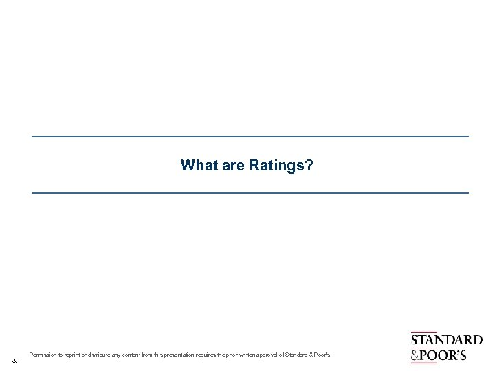 What are Ratings? 3. Permission to reprint or distribute any content from this presentation