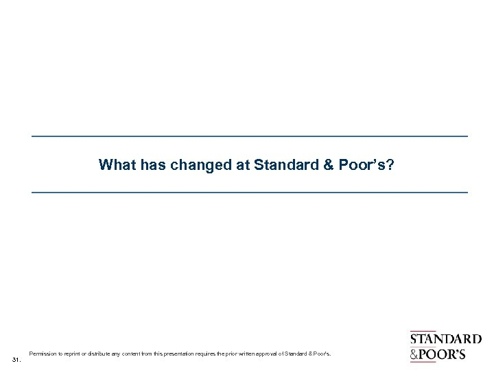 What has changed at Standard & Poor's? 31. Permission to reprint or distribute any