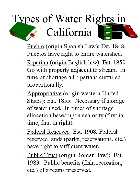 Types of Water Rights in California – Pueblo (origin Spanish Law): Est. 1848. Pueblos