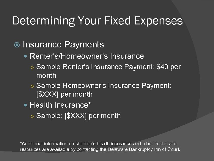 Determining Your Fixed Expenses Insurance Payments Renter's/Homeowner's Insurance ○ Sample Renter's Insurance Payment: $40