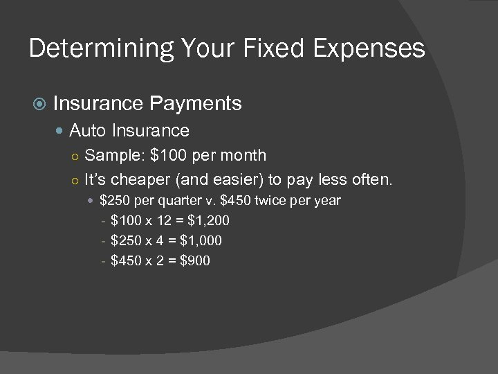 Determining Your Fixed Expenses Insurance Payments Auto Insurance ○ Sample: $100 per month ○