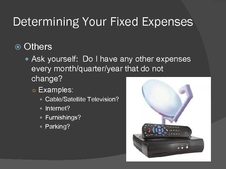 Determining Your Fixed Expenses Others Ask yourself: Do I have any other expenses every
