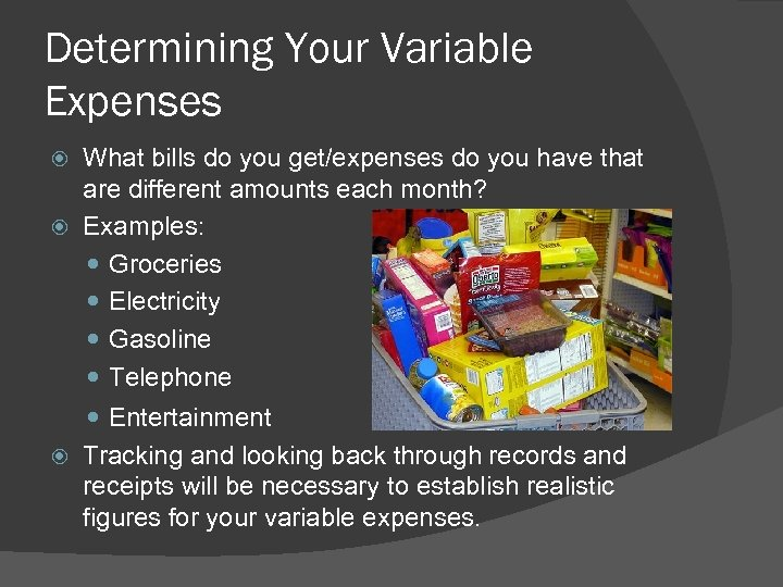 Determining Your Variable Expenses What bills do you get/expenses do you have that are