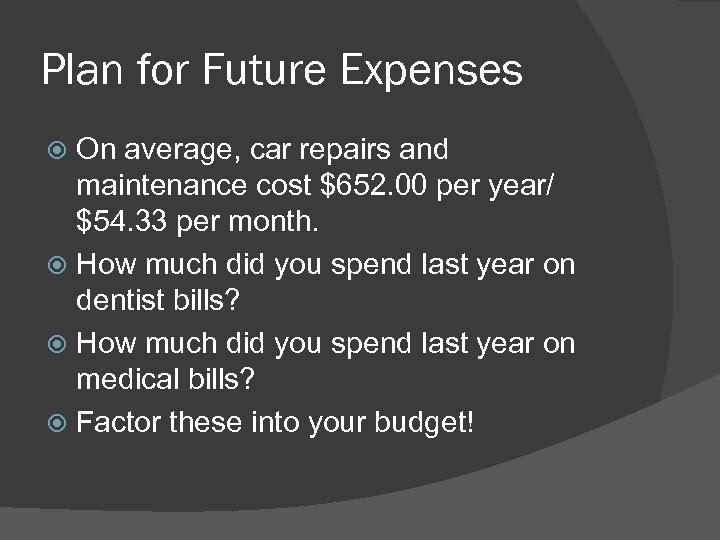 Plan for Future Expenses On average, car repairs and maintenance cost $652. 00 per