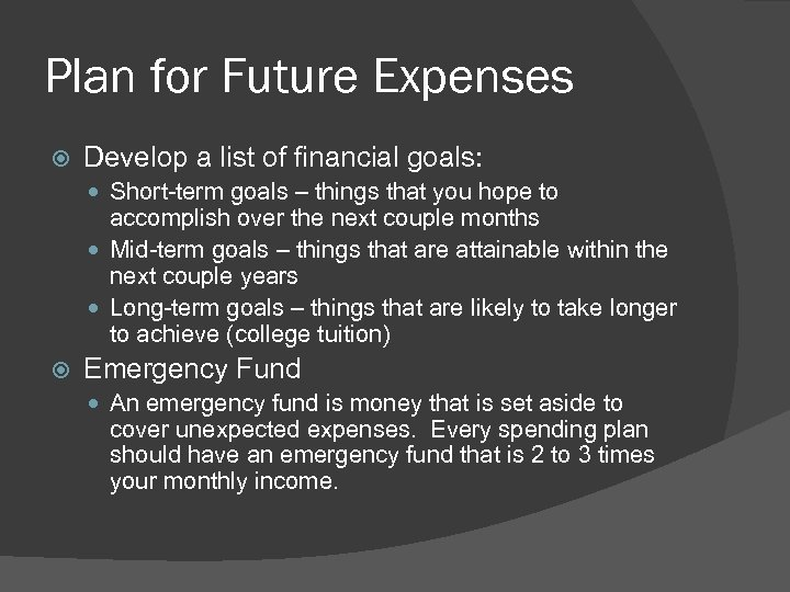 Plan for Future Expenses Develop a list of financial goals: Short-term goals – things