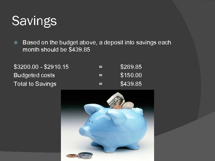 Savings Based on the budget above, a deposit into savings each month should be