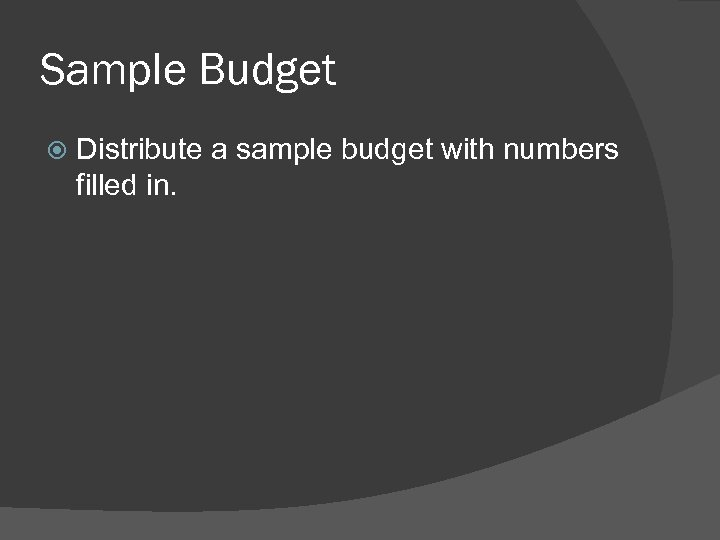 Sample Budget Distribute a sample budget with numbers filled in.