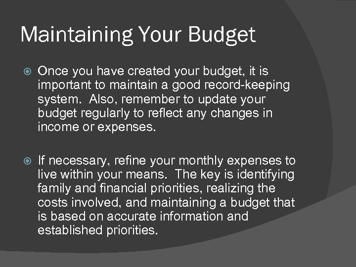 Maintaining Your Budget Once you have created your budget, it is important to maintain