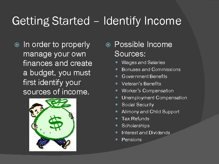 Getting Started – Identify Income In order to properly manage your own finances and