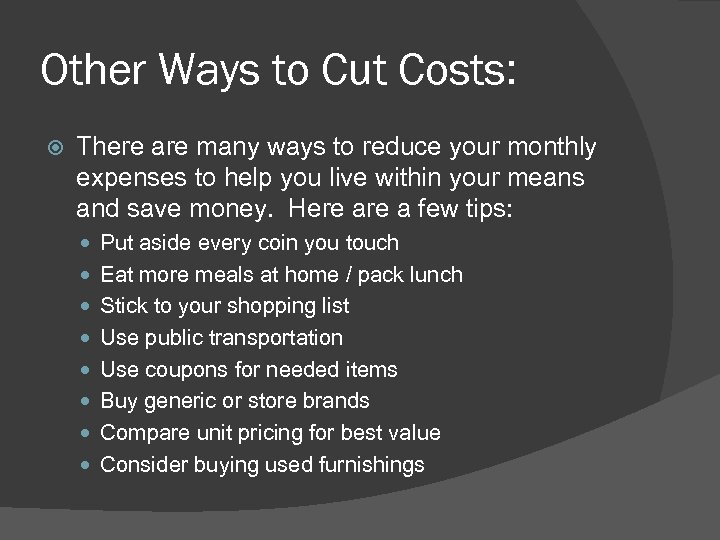 Other Ways to Cut Costs: There are many ways to reduce your monthly expenses