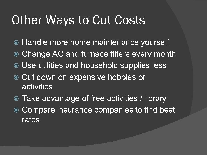 Other Ways to Cut Costs Handle more home maintenance yourself Change AC and furnace