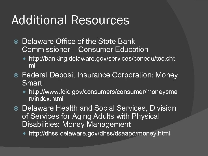 Additional Resources Delaware Office of the State Bank Commissioner – Consumer Education http: //banking.
