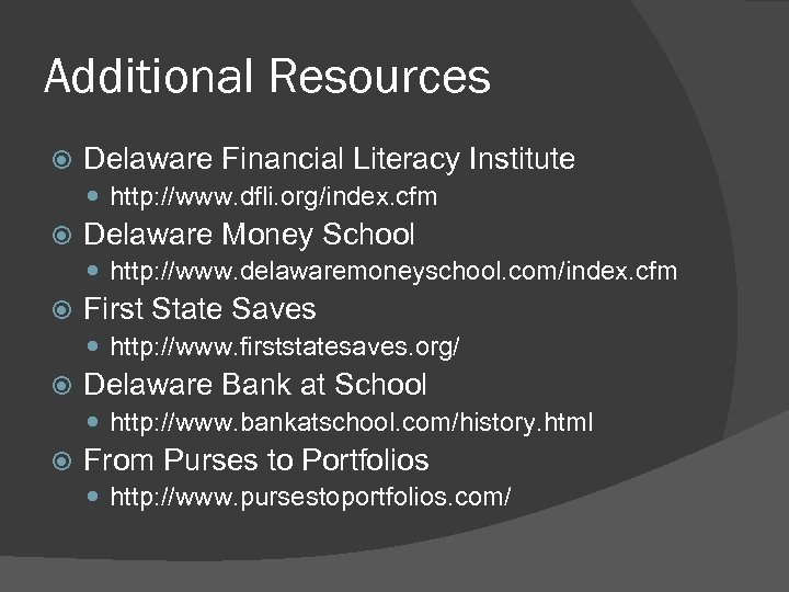 Additional Resources Delaware Financial Literacy Institute http: //www. dfli. org/index. cfm Delaware Money School