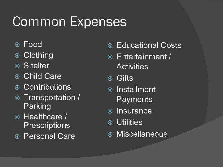 Common Expenses Food Clothing Shelter Child Care Contributions Transportation / Parking Healthcare / Prescriptions