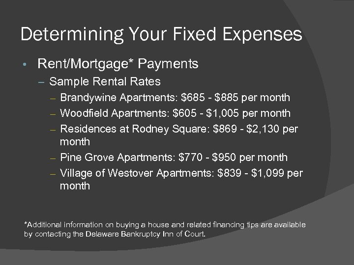 Determining Your Fixed Expenses • Rent/Mortgage* Payments – Sample Rental Rates – Brandywine Apartments: