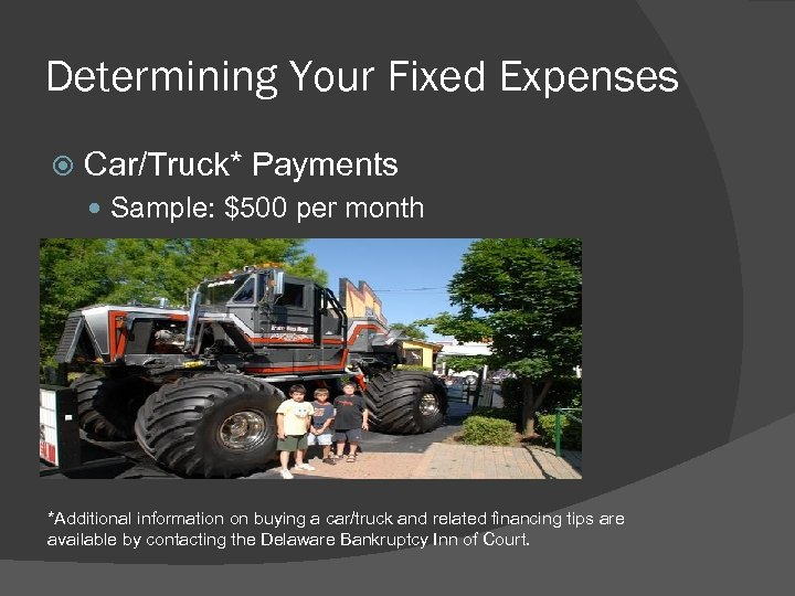 Determining Your Fixed Expenses Car/Truck* Payments Sample: $500 per month *Additional information on buying