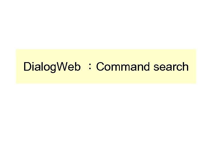 Dialog. Web :Command search