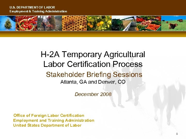 U. S. DEPARTMENT OF LABOR Employment & Training Administration H-2 A Temporary Agricultural Labor