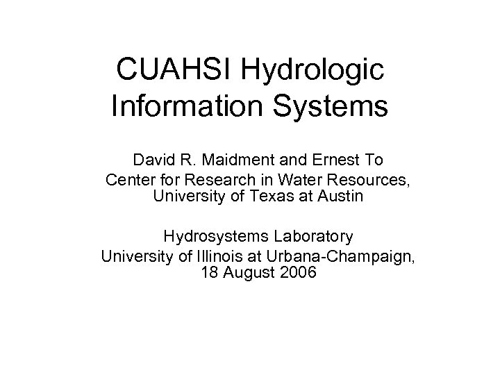 CUAHSI Hydrologic Information Systems David R. Maidment and Ernest To Center for Research in