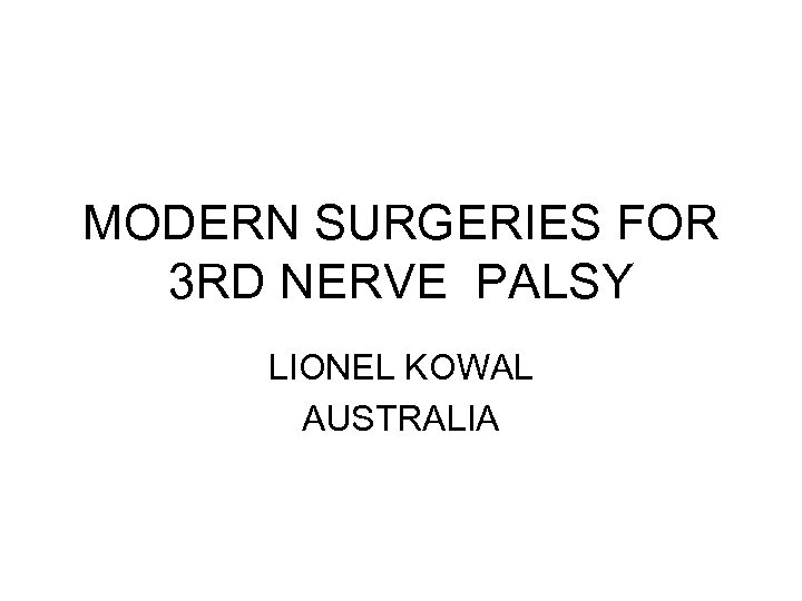 MODERN SURGERIES FOR 3 RD NERVE PALSY LIONEL KOWAL AUSTRALIA
