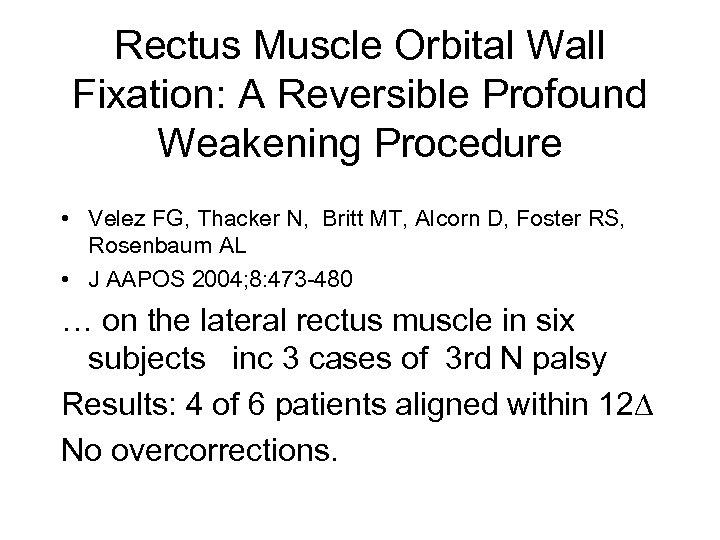 Rectus Muscle Orbital Wall Fixation: A Reversible Profound Weakening Procedure • Velez FG, Thacker