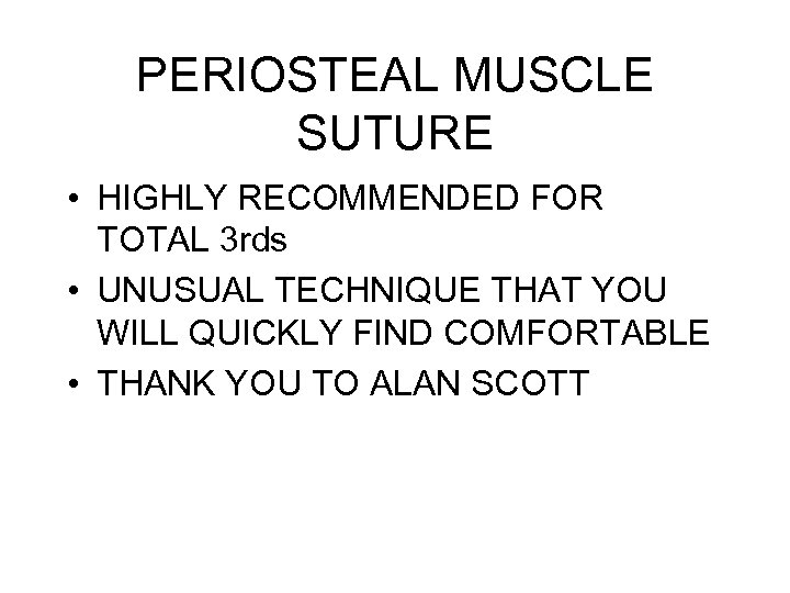 PERIOSTEAL MUSCLE SUTURE • HIGHLY RECOMMENDED FOR TOTAL 3 rds • UNUSUAL TECHNIQUE THAT