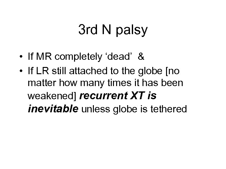 3 rd N palsy • If MR completely 'dead' & • If LR still