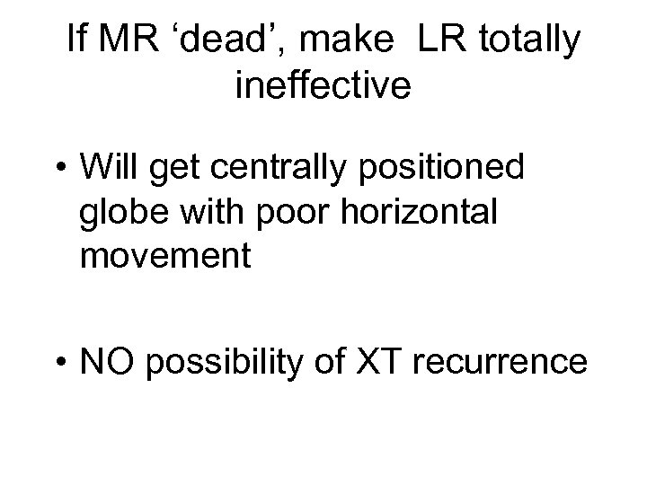 If MR 'dead', make LR totally ineffective • Will get centrally positioned globe with