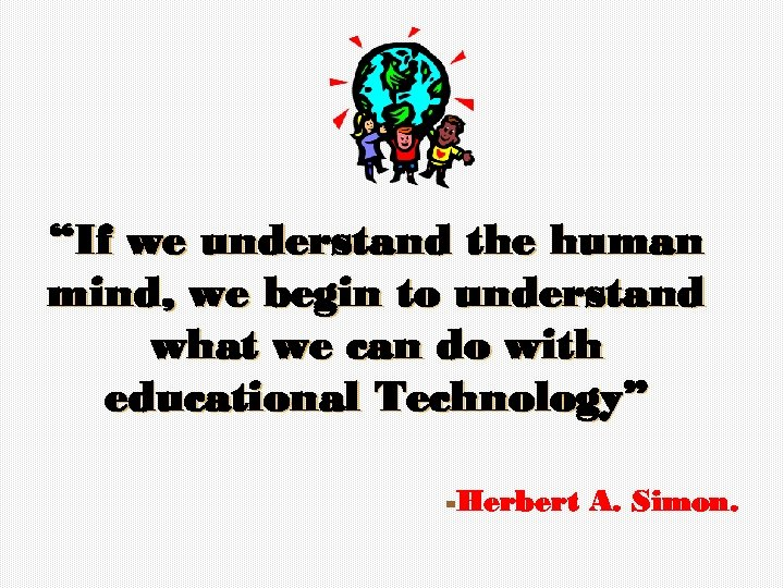 """""""If we understand the human mind, we begin to understand what we can do"""