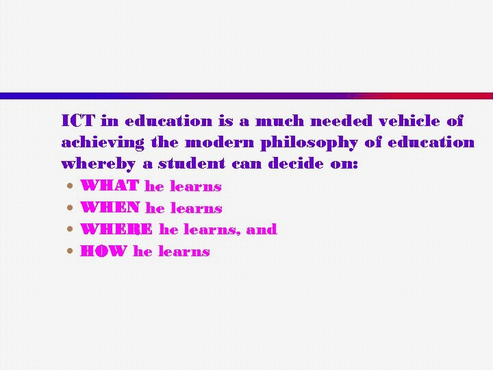 ICT in education is a much needed vehicle of achieving the modern philosophy of