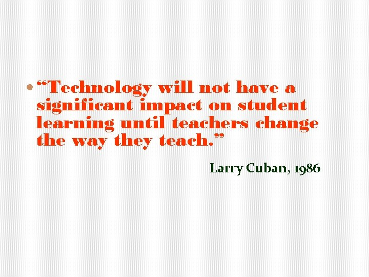 """""""Technology will not have a significant impact on student learning until teachers change"""
