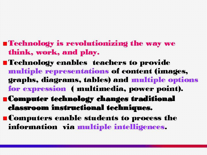 Technology is revolutionizing the way we think, work, and play. Technology enables teachers to